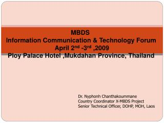 Dr. Nyphonh Chanthakoummane Country Coordinator X-MBDS Project