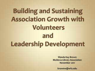 Building and Sustaining Association Growth with  Volunteers  and  Leadership Development