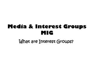 Media & Interest Groups  MIG