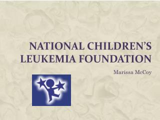 National Children's  Leukemia Foundation
