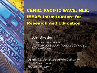 CENIC, PACIFIC WAVE, NLR, IEEAF: Infrastructure for Research and Education