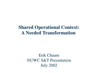 Shared Operational Context: A Needed Transformation