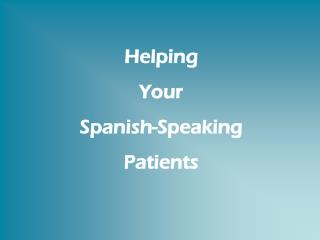 Helping  Your  Spanish-Speaking  Patients