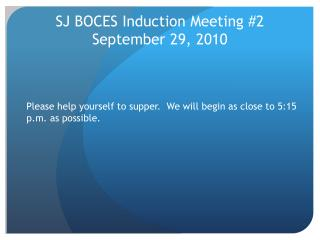 SJ BOCES Induction Meeting #2 September 29, 2010