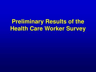 Preliminary Results of the Health Care Worker Survey