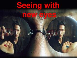 Seeing with  new eyes