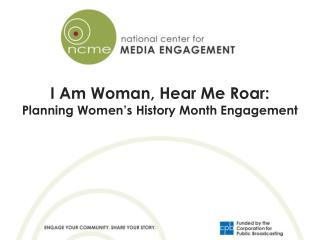 I Am Woman, Hear Me Roar: Planning Women ' s History Month Engagement