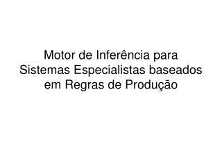 Motor de Infer�ncia para Sistemas Especialistas baseados em Regras de Produ��o