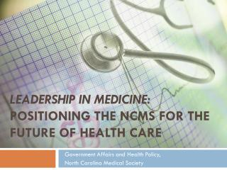 LEADERSHIP IN MEDICINE: Positioning THE NCMS for the Future of Health Care