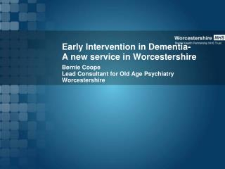 Early Intervention in Dementia- A new service in Worcestershire