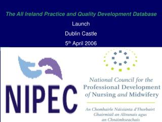 The All Ireland Practice and Quality Development Database Launch Dublin Castle 5 th  April 2006