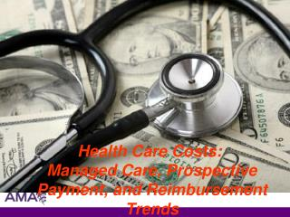 Health Care Costs : Managed Care, Prospective Payment, and Reimbursement Trends