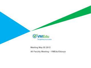 Meeting May 05 2012 All Faculty Meeting – VMEdu/ Edusys