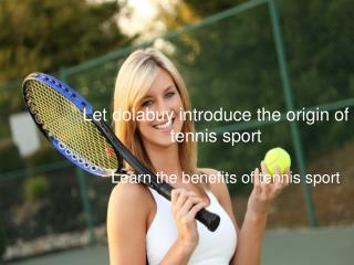 Let dolabuy introduce the origin of tennis sport