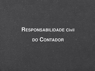 R ESPONSABILIDADE Civil DO C ONTADOR