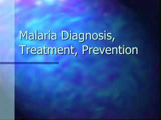 Malaria Diagnosis, Treatment, Prevention