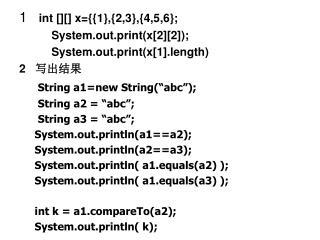 1    int [][] x={{1},{2,3},{4,5,6};           System.out.print(x[2][2]);
