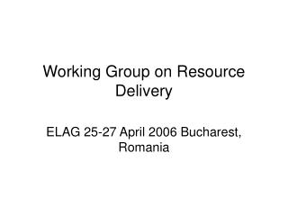 Working Group on Resource Delivery