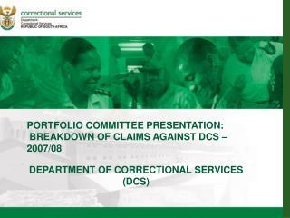 PORTFOLIO COMMITTEE PRESENTATION:  BREAKDOWN OF CLAIMS AGAINST DCS –  2007/08