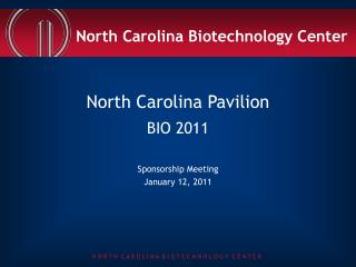 North Carolina Pavilion BIO 2011 Sponsorship Meeting January 12, 2011