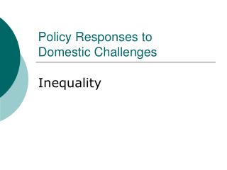 Policy Responses to  Domestic Challenges