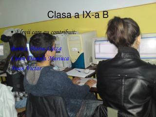 Clasa a IX-a B