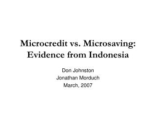 Microcredit vs. Microsaving: Evidence from Indonesia