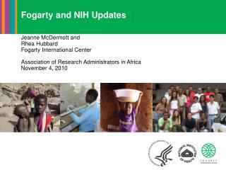 Fogarty and NIH Updates Jeanne McDermott and Rhea Hubbard Fogarty International Center