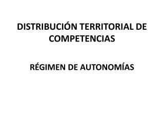 DISTRIBUCIÓN TERRITORIAL DE COMPETENCIAS