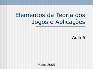 Elementos da Teoria dos Jogos e Aplica��es