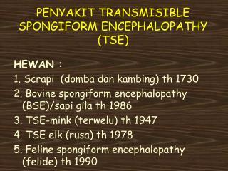 PENYAKIT TRANSMISIBLE SPONGIFORM ENCEPHALOPATHY (TSE)