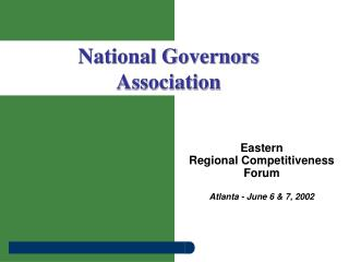 Eastern Regional Competitiveness Forum Atlanta - June 6 & 7, 2002