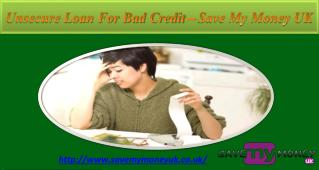 Unsecure Loan For Bad Credit At Save My Money UK