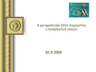 K perspektivám DNA diagnostiky  u komplexních nemocí