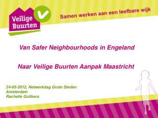 Van Safer Neighbourhoods in Engeland Naar Veilige Buurten Aanpak Maastricht
