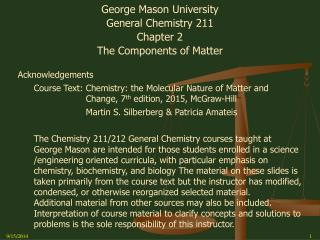 George Mason University General Chemistry 211 Chapter 2 The Components of Matter Acknowledgements