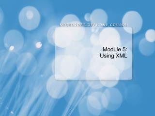 Module 5: Using XML