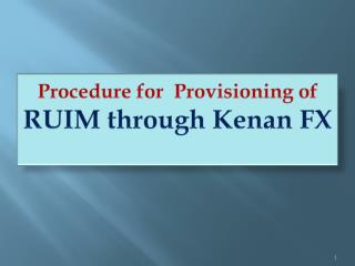 Procedure for  Provisioning of  RUIM through  Kenan  FX