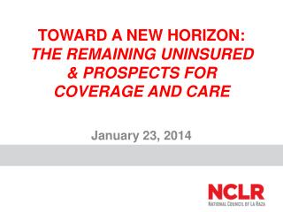 TOWARD A NEW HORIZON:  THE REMAINING UNINSURED & PROSPECTS FOR COVERAGE AND CARE
