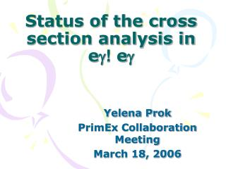 Status of the cross section analysis in e  !  e 