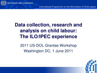 Data collection, research and analysis on child labour:  The ILO/IPEC experience