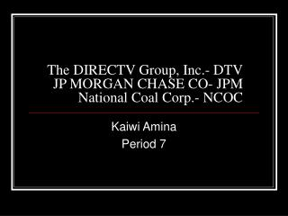 The DIRECTV Group, Inc.- DTV JP MORGAN CHASE CO- JPM National Coal Corp.- NCOC