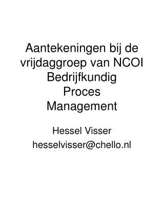 Aantekeningen bij de vrijdaggroep van NCOI Bedrijfkundig  Proces Management