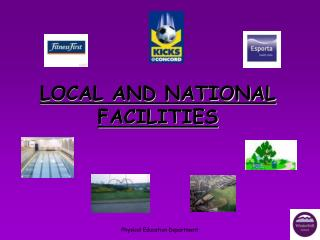 LOCAL AND NATIONAL FACILITIES