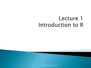 Lecture 1 Introduction  to R