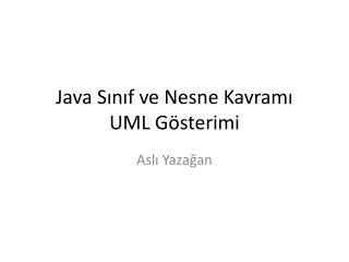 Java Sınıf ve Nesne  Kavramı UML  Gösterimi