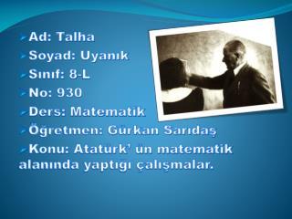 Ad: Talha Soyad: Uyanık Sınıf: 8-L No: 930 Ders: Matematik Öğretmen: Gürkan Sarıdaş