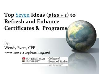 Top  Seven  Ideas ( plus + 1 ) to Refresh and Enhance Certificates &  Programs