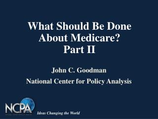 What Should Be Done                           About Medicare? Part II