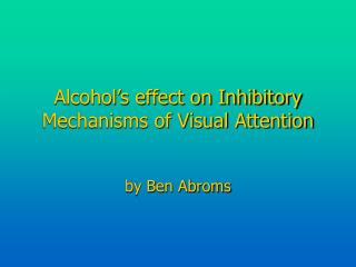 Alcohol's effect on Inhibitory Mechanisms of Visual Attention